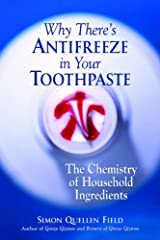 Why There's Antifreeze in Your Toothpaste: The Chemistry of Household Ingredients Kindle Edition