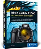 Nikon Coolpix P1000: Bedienungsanleitung zum Supertele: Praxiswissen und Expertentipps