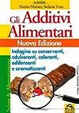 Gli additivi alimentari. Indagine su conservanti, edulcoranti, coloranti, addensanti e aro...