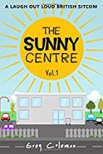 The Sunny Centre - Vol.1: A Collection of Three Fawlty Towers Style Comedy Farces (Sitcom Scripts)