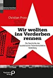 """""""Wir wollten ins Verderben rennen"""": Die Geschichte des Sozialistischen Patientenkollektivs Heidelberg (Forschung fuer die Praxis - Hochschulschriften) - Christian Pross"""