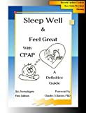 Sleep Well & Feel Great with CPAP, A Definitive Guide