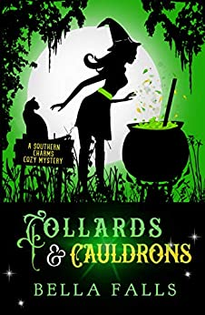 Collards & Cauldrons (A Southern Charms Cozy Mystery Book 5) by [Bella Falls]