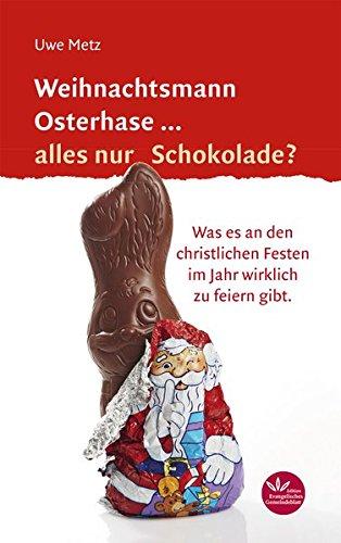 Weihnachtsmann Osterhase... alles nur Schokolade: Was es an den christlichen Festen im Jahr wirklich zu feiern gibt