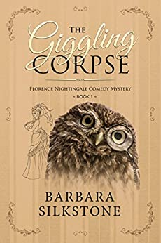 The Giggling Corpse: Florence Nightingale Comedy Mystery ~ Book 1 by [Barbara Silkstone]