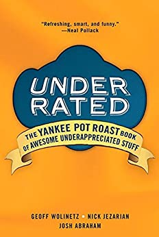 Underrated:: The Yankee Post Roast Book of Awesome Underappreciated Stuff by [Josh Abraham, Nick Jezarian, Geoff Wolinetz]