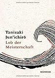 Lob der Meisterschaft: Entwurf einer japanischen Ästhetik - Jun'ichiro Tanizaki