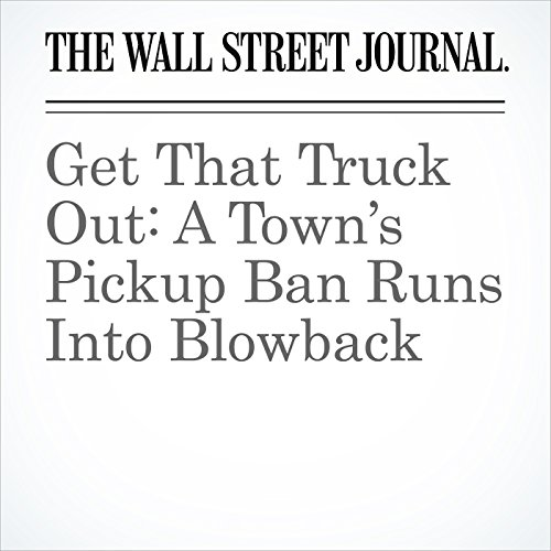 Get That Truck Out: A Town's Pickup Ban Runs Into Blowback copertina