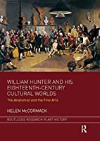 William Hunter and His Eighteenth-Century Cultural Worlds: The Anatomist and the Fine Arts (Routledge Research in Art History)
