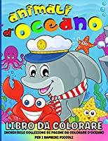 Animali Dell'oceano Libro Da Colorare Per Bambini: Sotto La Vita Del Mare Libro Da Colorare Per Ragazzi E Ragazze 50 Divertenti Pagine Da Colorare Con Incredibili Creature Marine Per I Bambini