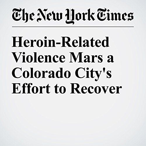 Heroin-Related Violence Mars a Colorado City's Effort to Recover cover art