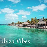 Ibiza Vibes – Chill Out Music and Best Chill Out Sounds Ever