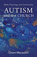 Autism and the Church: Bible, Theology, and Community