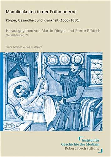 Männlichkeiten in der Frühmoderne: Körper, Gesundheit und Krankheit (1500–1850)