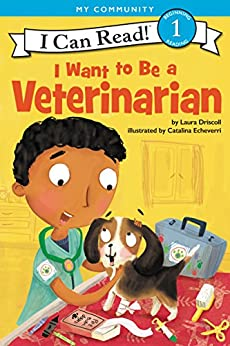 I Want to Be a Veterinarian (I Can Read Level 1) by [Laura Driscoll, Catalina Echeverri]