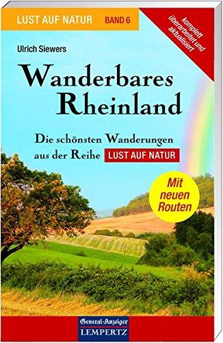 Lust auf Natur. Erlebnis Wandern: Lust auf Natur: Band 6 - Wanderbares Rheinland - Die schönsten Wanderungen