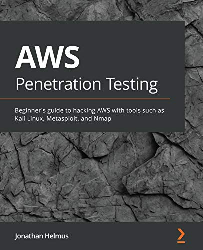 AWS Penetration Testing: Beginner's guide to hacking AWS with tools such as Kali Linux, Metasploit, and Nmap