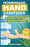 Homemade Hand Sanitizier: Recipes for organic lotions made by eco-friendly ingredients. Guide to produce DIY hand sanitizer for personal hygiene and save money