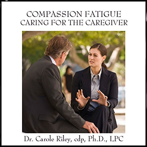 Compassion Fatigue Caring for the Caregiver audiobook cover art