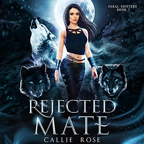Rejected Mate: A Reverse Harem Shifter Romance (Feral Shifters, Book 1)