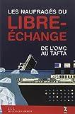 Les naufragés du libre-échange - De l'OMC au Tafta
