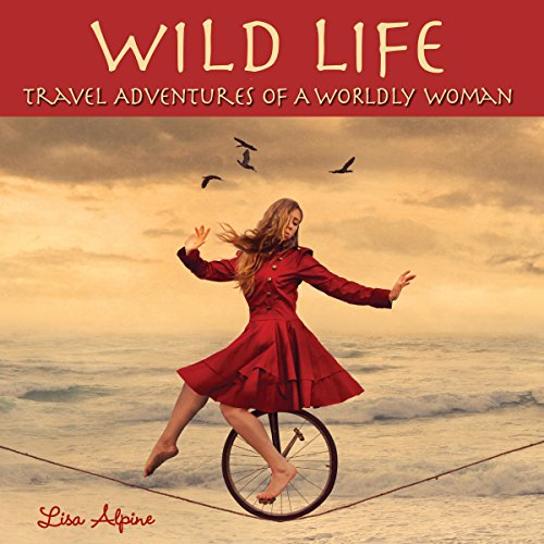 Wild Life: Travel Adventures of a Worldly Woman audiobook cover art