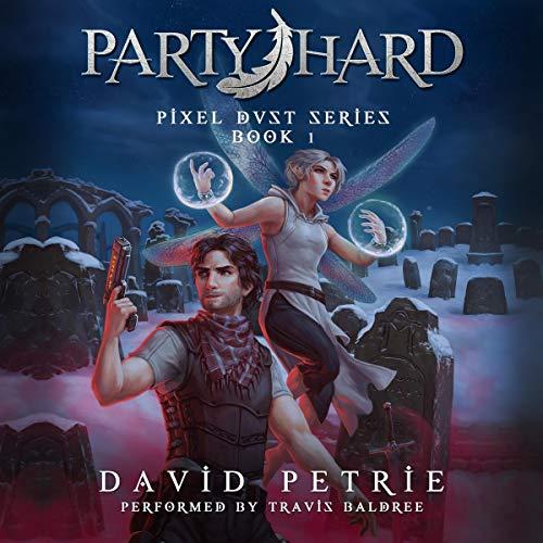 Party Hard: Fantasy GameLit RPG Series (Pixel Dust, Book 1)