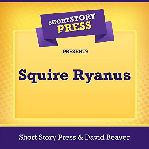 Short Story Press Presents Squire Ryanus audiobook cover art