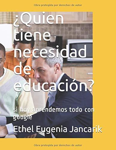 ¿Quien tiene necesidad de educación?: si hoy aprendemos todo con google