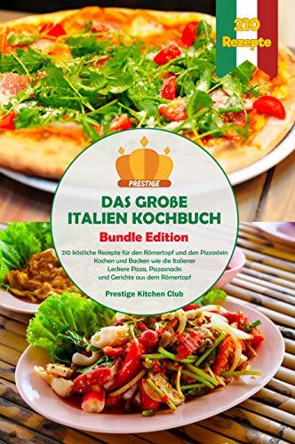 Das große Italien Kochbuch: 210 köstliche Rezepte für den Römertopf und dem Pizzastein. Kochen und Backen wie die Italiener. Leckere Pizza, Pizzasnacks und Gerichte aus dem Römertopf. Bundle Edition.