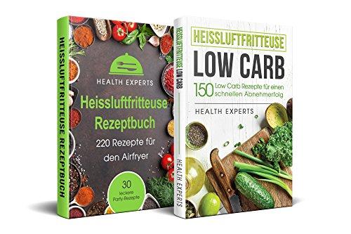 Heissluftfritteuse Rezeptbuch + Heissluftfritteuse Low Carb: 220 Rezepte für den Airfryer & 150 Rezepte Low Carb Rezepte für einen schnellen Abnehmerfolg