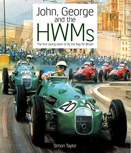 John, George and the HWMs: The First Racing Team to Fly the Flag for Britain