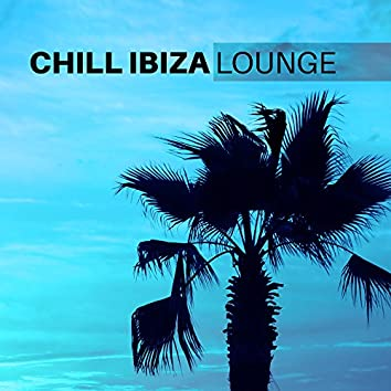 Chill Ibiza Lounge – Easy Listening, Ibiza Relaxation, Calm Summer Sounds, Holiday Vibes