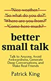 Real Estate Investing Books! -  Better Small Talk: Talk to Anyone, Avoid Awkwardness, Generate Deep Conversations, and Make Real Friends (How to be More Likable and Charismatic)
