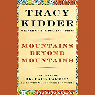 Mountains Beyond Mountains     The Quest of Dr. Paul Farmer, a Man Who Would Cure the World              De :                                                                                                                                 Tracy Kidder                               Lu par :                                                                                                                                 Paul Michael                      Durée : 10 h et 50 min     Pas de notations     Global 0,0