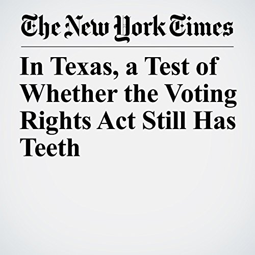 In Texas, a Test of Whether the Voting Rights Act Still Has Teeth copertina