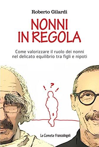 Nonni in regola: Come valorizzare il ruolo di nonni nel delicato equilibrio tra figli e nipoti (Italian Edition)