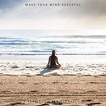 Make Your Mind Peaceful: New Age Music for Meditation & Yoga