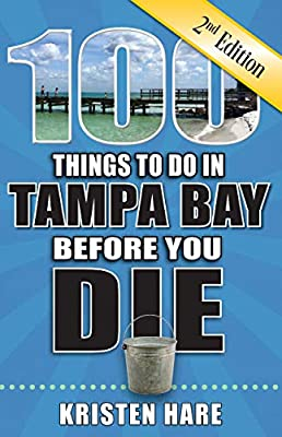 100 Things to Do in Tampa Bay Before You Die, 2nd Edition (100 Things to Do Before You Die) from Reedy Press