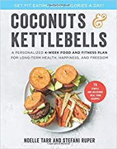 [By Noelle Tarr ] Coconuts and Kettlebells: A Personalized 4-Week Food and Fitness Plan for Long-Term Health, Happiness, and Freedom (Hardcover)【2018】by Noelle Tarr (Author) (Hardcover)