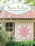 Acorn Cottage: Quilts with Simple & Sophisticated Style