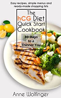 The HCG Diet Quick Start Cookbook: 30 Days to a Thinner You by [Anne Wolfinger]