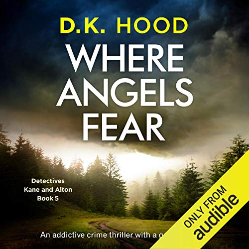 Where Angels Fear: An Addictive Crime Thriller with a Gripping Twist (Detectives Kane and Alton, Book 5)