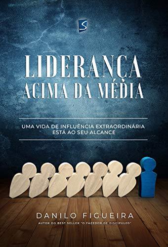 Liderança acima da média: Uma vida de influência extraordiária está ao seu alcance (Portuguese Edition)