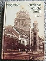 Wegweiser durch das juedische Berlin. Geschichte und Gegenwart