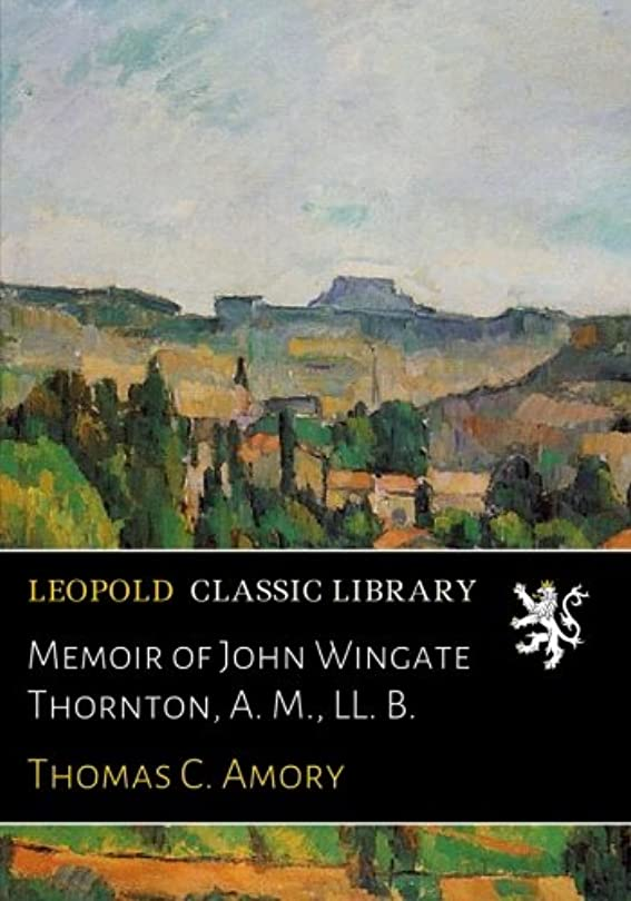 不愉快に苦しめる部門Memoir of John Wingate Thornton, A. M., LL. B.
