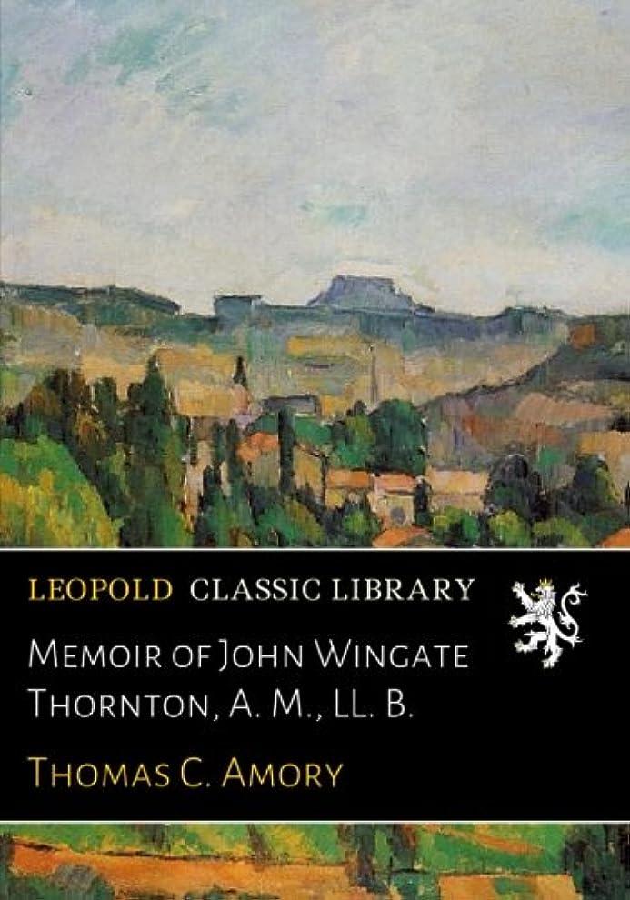 生き残ります包囲センチメンタルMemoir of John Wingate Thornton, A. M., LL. B.
