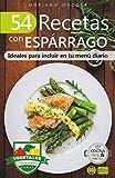 54 RECETAS CON ESPÁRRAGO: Ideales para incluir en tu menú diario (Colección Cocina Fácil & Práctica nº 110)