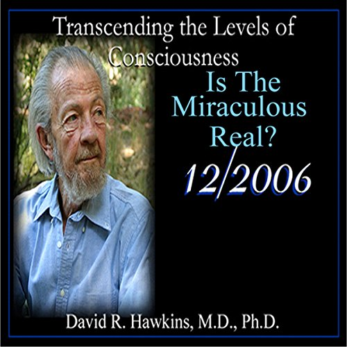 Transcending the Levels of Consciousness Series: Is the Miraculous Real?                   Autor:                                                                                                                                 David R. Hawkins                               Sprecher:                                                                                                                                 David R. Hawkins                      Spieldauer: 4 Std. und 45 Min.     2 Bewertungen     Gesamt 5,0