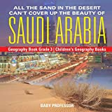 All the Sand in the Desert Can t Cover Up the Beauty of Saudi Arabia - Geography Book Grade 3   Children s Geography Books